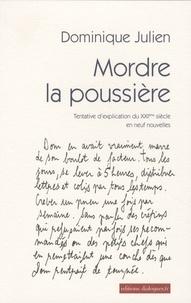 Dominique Julien - Mordre la poussière - Tentative d'explication du XXIe siècle en neuf nouvelles.
