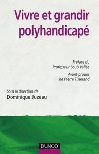 Dominique Juzeau - Vivre et grandir polyhandicapé.