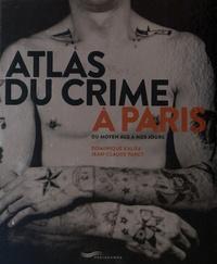 Dominique Kalifa et Jean-Claude Farcy - Atlas du crime à Paris - Du Moyen Age à nos jours.