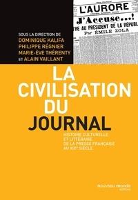 Dominique Kalifa et Philippe Régnier - La civilisation du journal - Histoire culturelle et littéraire de la presse française au XIXe siècle.