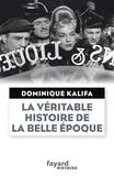 """Dominique Kalifa - La véritable histoire de la """"Belle Epoque""""."""