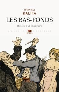 Dominique Kalifa - Les bas-fonds - Histoire d'un imaginaire.