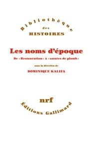 """Dominique Kalifa - Les noms d'époque - De """"Restauration"""" à """"années de plomb""""."""