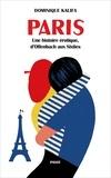 Dominique Kalifa - Paris - Une histoire érotique, d'Offenbach aux Sixties.