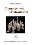 Dominique Kassab Tezgör - Tanagréennes d'Alexandrie - Figurines de terre cuite hellénistiques des nécropoles orientales.