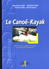 Dominique Keller et Matthieu Keller - Le canoë-kayak - Découverte, apprentissage et perfectionnement.