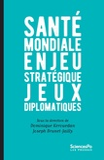 Dominique Kerouedan et Joseph Brunet-Jailly - Santé mondiale - Enjeu stratégique et jeux diplomatiques.
