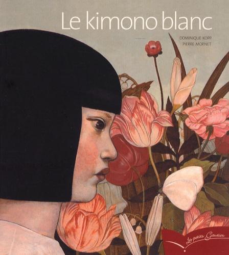 Dominique Kopp et Pierre Mornet - Le kimono blanc.
