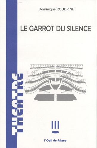 Dominique Koudrine - Le garrot du silence.