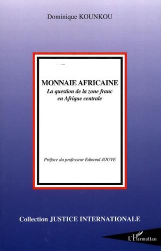 Dominique Kounkou - Monnaie africaine - La question de la zone franc en Afrique centrale.
