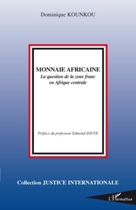 Dominique Kounkou - Monnaie africaine - La question de la zone franc en Afrique centrale.
