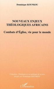 Dominique Kounkou - Nouveaux enjeux thèologiques afrficains : combats d'Eglise, vie pour le monde.