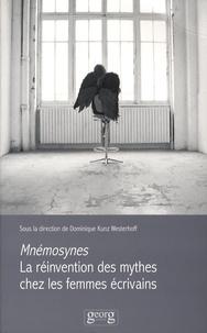 Dominique Kunz Westerhoff - Mnémosynes - La réinvention des mythes chez les femmes écrivains.