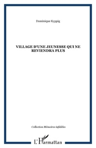 Dominique Kyppig - Village d'une jeunesse qui ne reviendra plus.