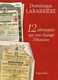 Dominique Labarrière - 12 arnaques qui ont changé l'Histoire.