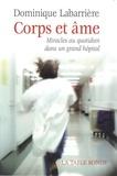 Dominique Labarrière - Corps et âme - Miracles au quotidien dans un grand hôpital.