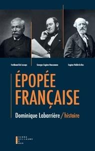 Dominique Labarrière - Epopée française - Haussmann, Lesseps, Viollet-le-Duc....