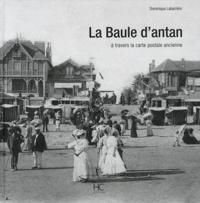 Dominique Labarrière - La Baule d'antan - A travers la carte postale ancienne.