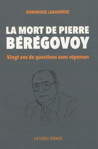 Dominique Labarrière - La mort de Pierre Bérégovoy - Vingt ans de questions sans réponses.