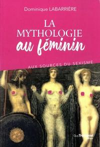 Dominique Labarrière - La mythologie au féminin - Aux sources du sexisme.
