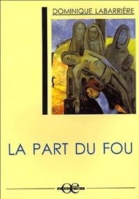 Dominique Labarrière - La part du fou.