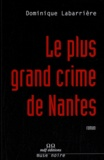 Dominique Labarrière - Le plus grand crime de Nantes.