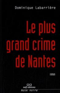 Dominique Labarrière - Le plus grand crime de Nantes.