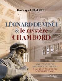 Léonard de Vinci et le mystère Chambord - Dominique Labarrière |