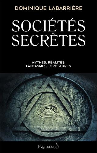 Dominique Labarrière - Sociétés secrètes - Mythes, réalités, fantasmes, impostures.