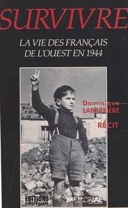 Dominique Labarrière - Survivre - La vie des Français de l'Ouest en 44.