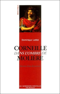 Dominique Labbé - Corneille dans l'ombre de Molière - Histoire d'une découverte.