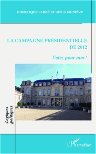 Dominique Labbé - La campagne présidentielle de 2012 - Votez pour moi !.