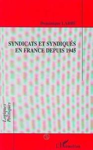 Dominique Labbé - Syndicats et syndiqués en France depuis 1945.