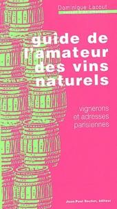 Dominique Lacout - Guide de l'amateur des vins naturels - Vignerons et adresses parisiennes.