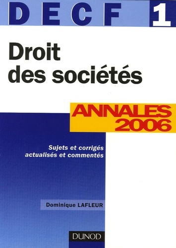 Dominique Lafleur - Droit des sociétés DECF 1 - Annales 2006, corrigés commentés.