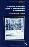Dominique Lafon - Le chiffre scénique dans la dramaturgie moliéresque.