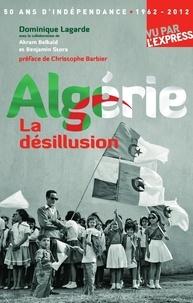 Dominique Lagarde - Algérie La désillusion - 50 ans d'indépendance.