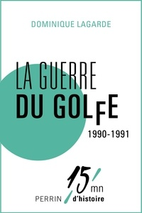 Dominique Lagarde - La guerre du Golfe 1990-1991.