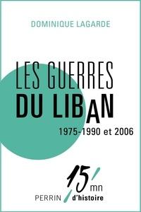 Dominique Lagarde - Les guerres du Liban 1975-1990 et 2006.
