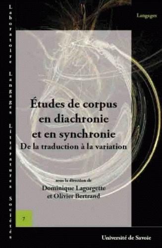 Dominique Lagorgette et Olivier Bertrand - Etudes de corpus en diachronie et en synchronie - De la traduction à la variation.