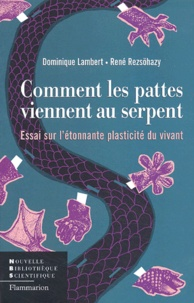 Dominique Lambert et René Rezsöhazy - Comment les pattes viennent au serpent - Essai sur l'étonnante plasticité du vivant.