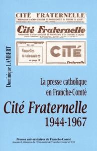 Dominique Lambert - La presse catholique en Franche-Comté - Cité Fraternelle 1944-1967.