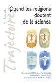 Dominique Lambert et Jean-Marc Balhan - Quand les religions doutent de la science.
