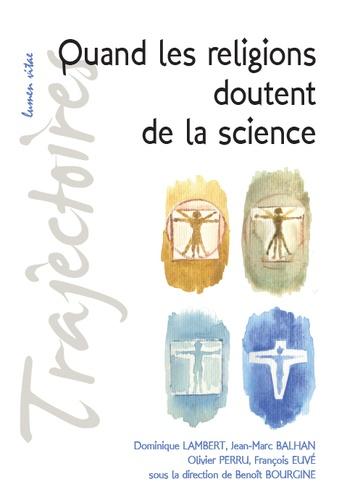 Quand les religions doutent de la science - Dominique Lambert,Jean-Marc Balhan,Olivier Perru,François Euvé,Benoît Bourgine