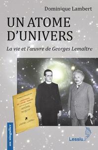 Dominique Lambert - Un atome d'univers - La vie et l'oeuvre de Georges Lemaître.