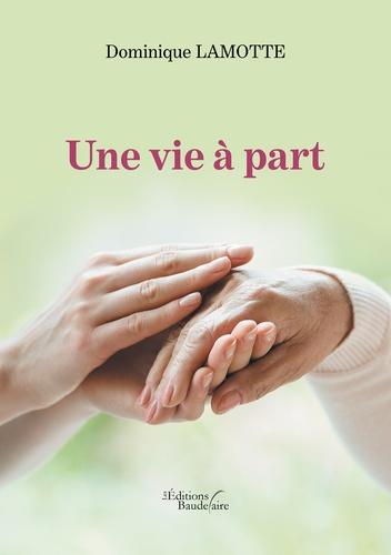 Dominique Lamotte - Une vie à part.