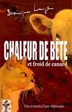 Dominique Lange - Chaleur de bête et froid de canard - Vies et morts d'une vétérinaire.