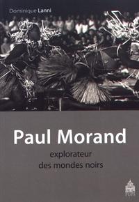 Dominique Lanni - Paul Morand, explorateur des mondes noirs - Antilles, Etats-Unis, Afrique 1927-1930.