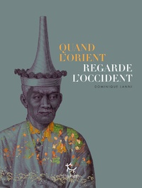 Dominique Lanni - Quand l'Orient regarde l'Occident.
