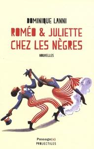 Dominique Lanni - Roméo et Juliette chez les nègres.